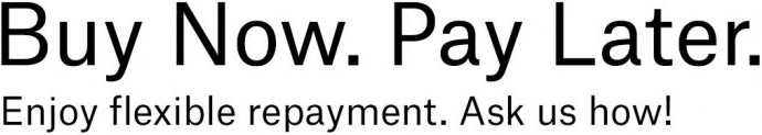 Buy Now. Pay Later. Enjoy flexible repayment. Ask us how!